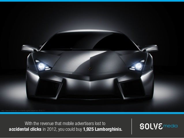 With the revenue that mobile advertisers lost toaccidental clicks in 2012, you could buy 1,925 Lamborghinis.http://www.tof...