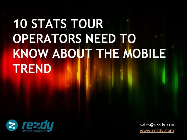 10 STATS TOUR OPERATORS NEED TO KNOW ABOUT THE MOBILE TREND  sales@rezdy.com www.rezdy.com