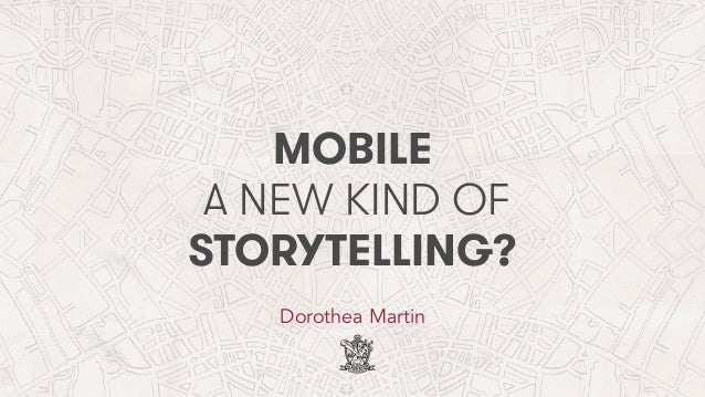 MOBILE Dorothea Martin A NEW KIND OF STORYTELLING?