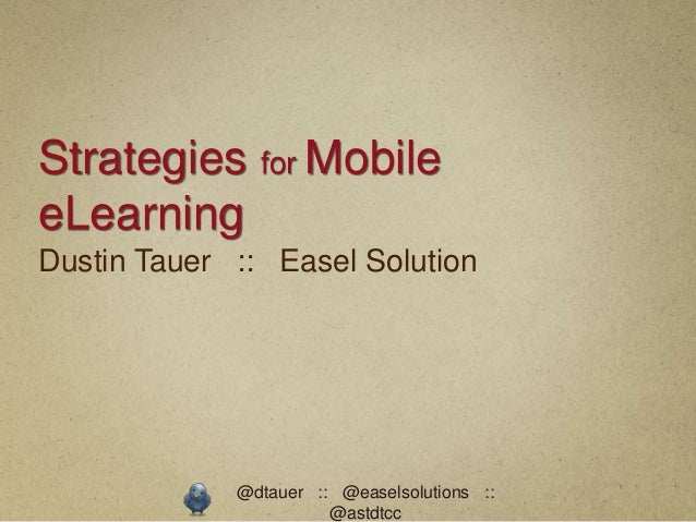 Strategies for MobileeLearningDustin Tauer :: Easel Solution             @dtauer :: @easelsolutions ::                    ...
