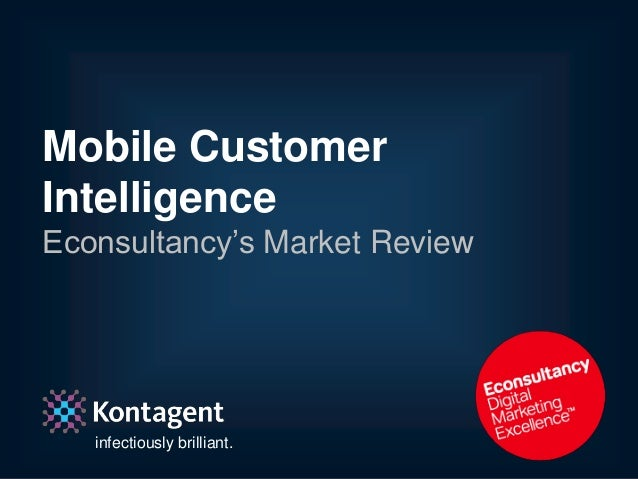 Mobile CustomerIntelligenceEconsultancy's Market Review   infectiously brilliant.   In association with Econsultancy   @Ma...