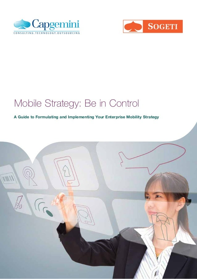 Mobile Strategy: Be in ControlA Guide to Formulating and Implementing Your Enterprise Mobility Strategy