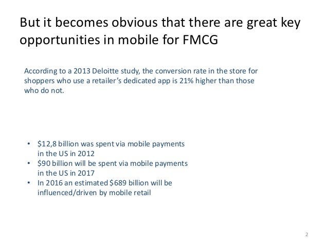 But it becomes obvious that there are great key  opportunities in mobile for FMCG  2  According to a 2013 Deloitte study, ...