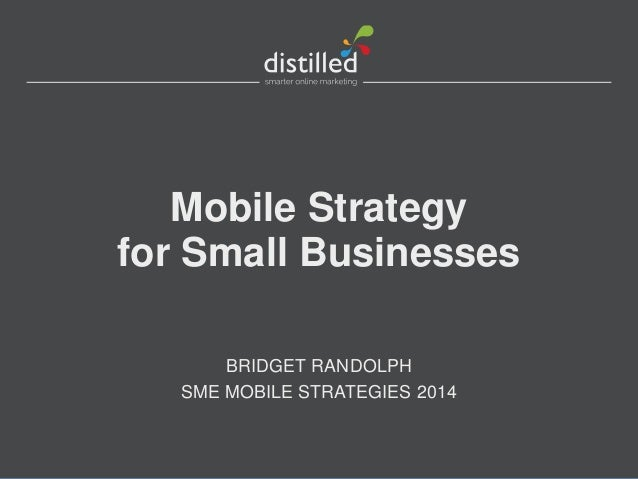 Mobile Strategy for Small Businesses BRIDGET RANDOLPH SME MOBILE STRATEGIES 2014