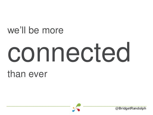 we'll be more connected than ever @BridgetRandolph