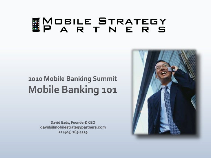 2010 Mobile Banking Summit<br />Mobile Banking 101<br />David Eads, Founder & CEO<br />david@mobilestrategypartners.com<br...
