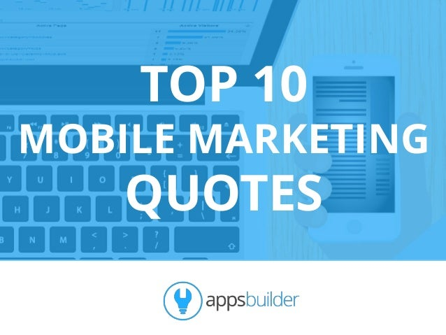 TOP 10 MOBILE MARKETING QUOTES