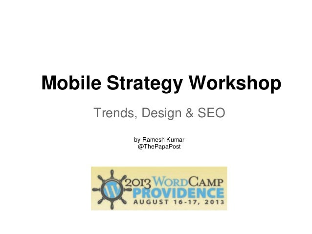 Mobile Strategy Workshop Trends, Design & SEO by Ramesh Kumar @ThePapaPost