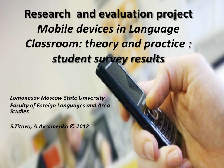 Research and evaluation project       Mobile devices in Language     Classroom: theory and practice :          student sur...