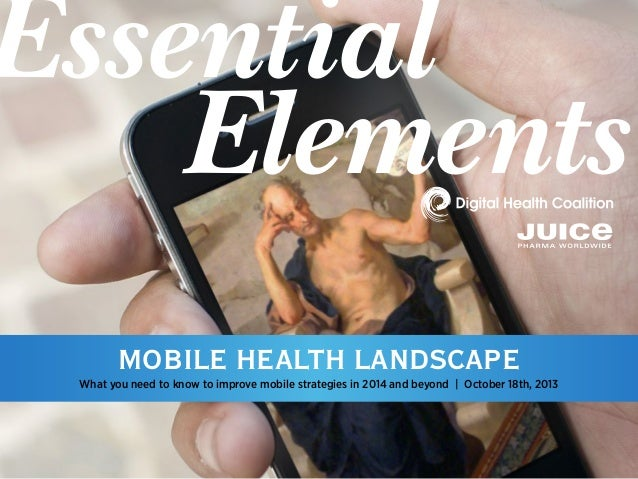 Essential Elements Mobile Health Landscape  What you need to know to improve mobile strategies in 2014 and beyond | Octobe...