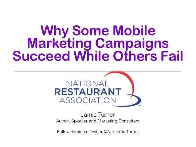 Why Some Mobile  Marketing CampaignsSucceed While Others Fail                 Jamie Turner      Author, Speaker and Market...