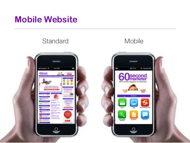 Mobile Websites: The Essential ThingsYou Need to Know• Be Thumb-Friendly• Streamline the Navigation• Honor Your Brand• Tes...