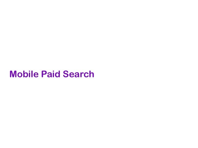 Is Mobile Paid Search Right for You? • Mobile paid search is perfect   for quick information on low-   consideration produ...