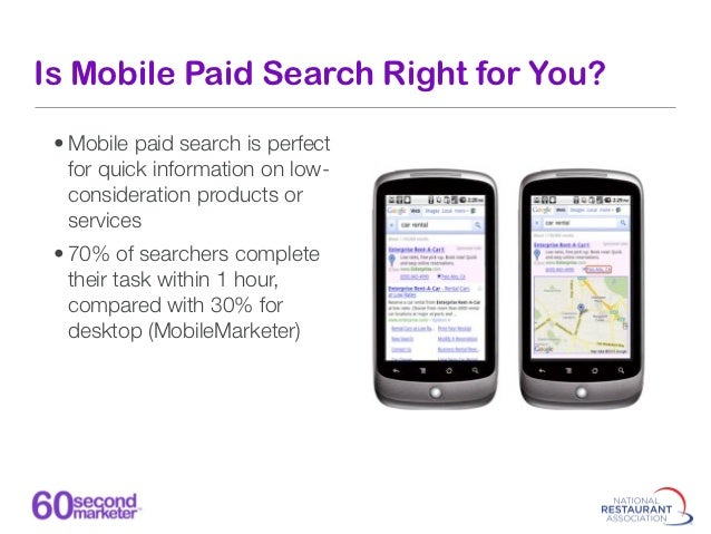 Mobile Paid Search • Local queries are the norm --   movies, restaurants, bars,   coffee shops, etc. • Click-to-call and c...
