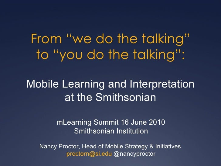 "From ""we do the talking"" to ""you do the talking"": Mobile Learning and Interpretation at the Smithsonian mLearning Summit 1..."