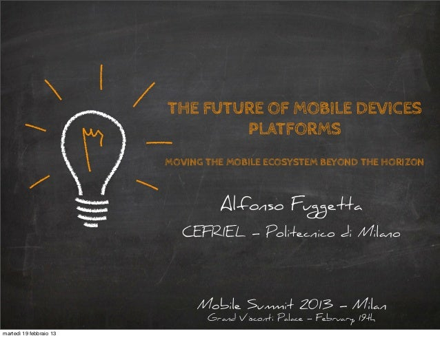 THE FUTURE OF MOBILE DEVICES                                 PLATFORMS                         MOVING THE MOBILE ECOSYSTEM...