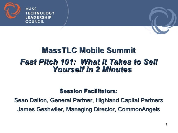 MassTLC Mobile Summit  Fast Pitch 101: What it Takes to Sell           Yourself in 2 Minutes               Session Facilit...