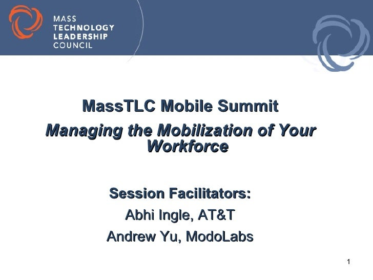 MassTLC Mobile SummitManaging the Mobilization of Your           Workforce       Session Facilitators:         Abhi Ingle,...
