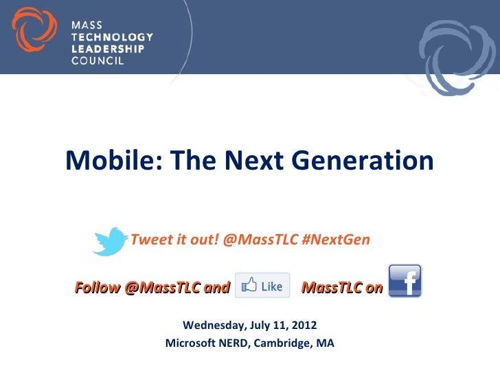 Mobile: The Next Generation      Tweet it out! @MassTLC #NextGenFollow @MassTLC and               MassTLC on              ...