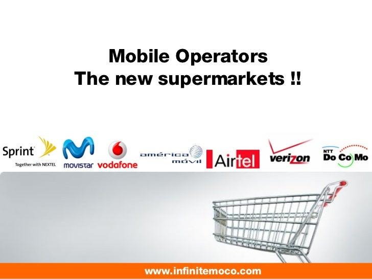 Mobile Operators The new supermarkets !! www.infinitemoco.com