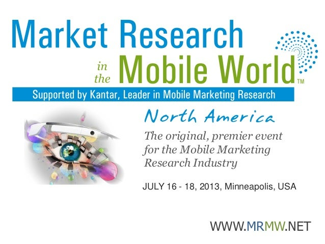JULY 16 - 18, 2013, Minneapolis, USA WWW.MRMW.NET The original, premier event for the Mobile Marketing Research Industry