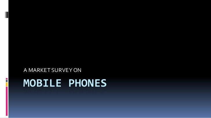 A MARKET SURVEY ONMOBILE PHONES