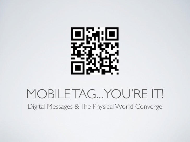 MOBILE TAG... YOU'RE IT!Digital Messages & The Physical World Converge