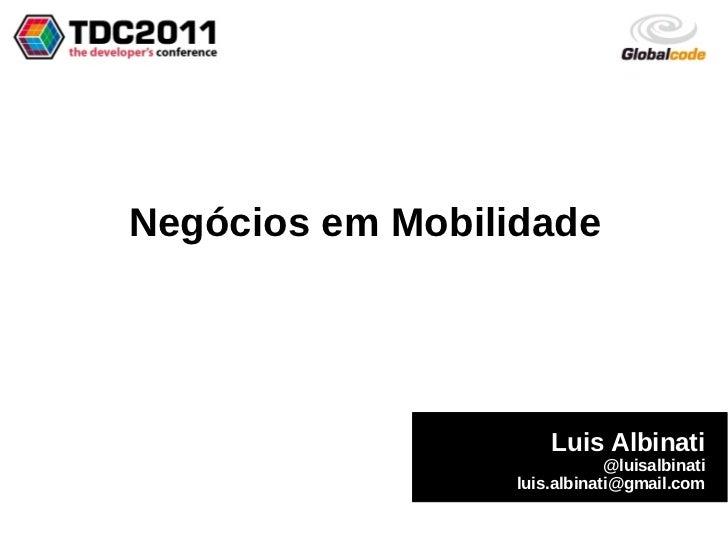 Negócios em Mobilidade                      Luis Albinati                              @luisalbinati                  luis...