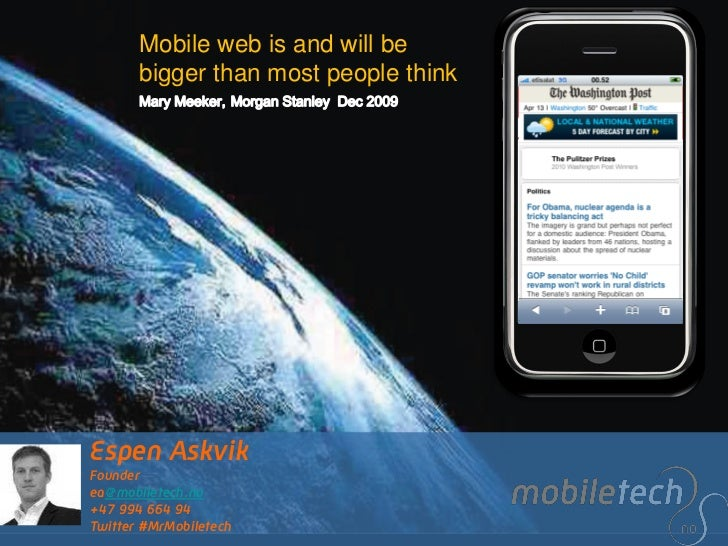 Mobile web is and will be       bigger than most people thinkEspen AskvikFounderea@mobiletech.no+47 994 664 94Twitter #MrM...
