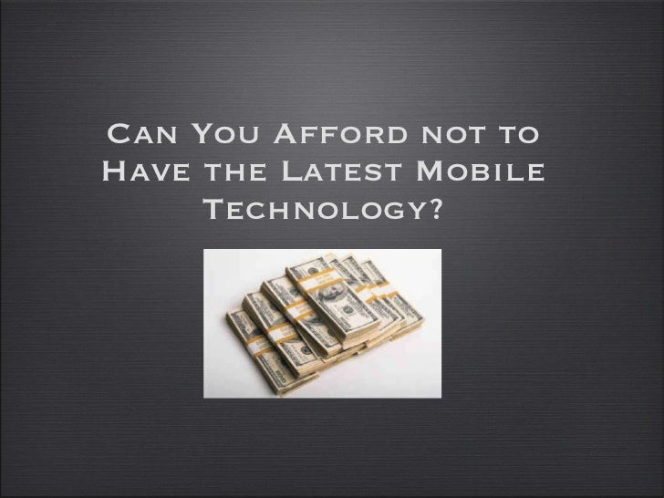 Can You Afford not to Have the Latest Mobile Technology?