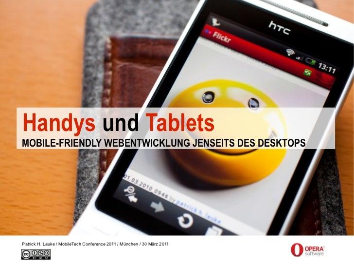 Handys und TabletsMOBILE-FRIENDLY WEBENTWICKLUNG JENSEITS DES DESKTOPSPatrick H. Lauke / MobileTech Conference 2011 / Münc...