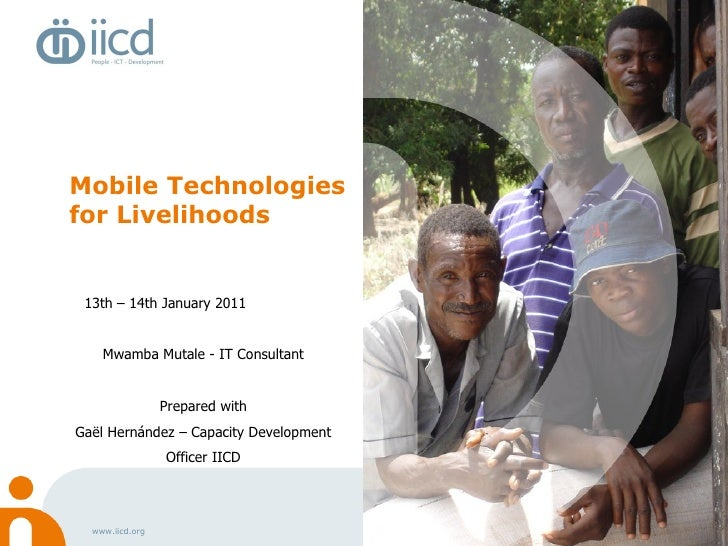 <ul><li>Mobile Technologies for Livelihoods </li></ul>13th – 14th January  2011 Mwamba Mutale - IT Consultant Prepared wit...