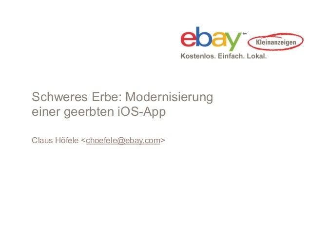 Schweres Erbe: Modernisierungeiner geerbten iOS-AppClaus Höfele <choefele@ebay.com>