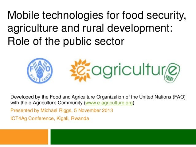 Mobile technologies for food security, agriculture and rural development: Role of the public sector  Developed by the Food...