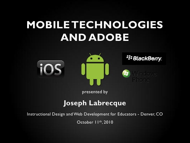 MOBILE TECHNOLOGIES      AND ADOBE                               presented by                    Joseph Labrecque Instruct...