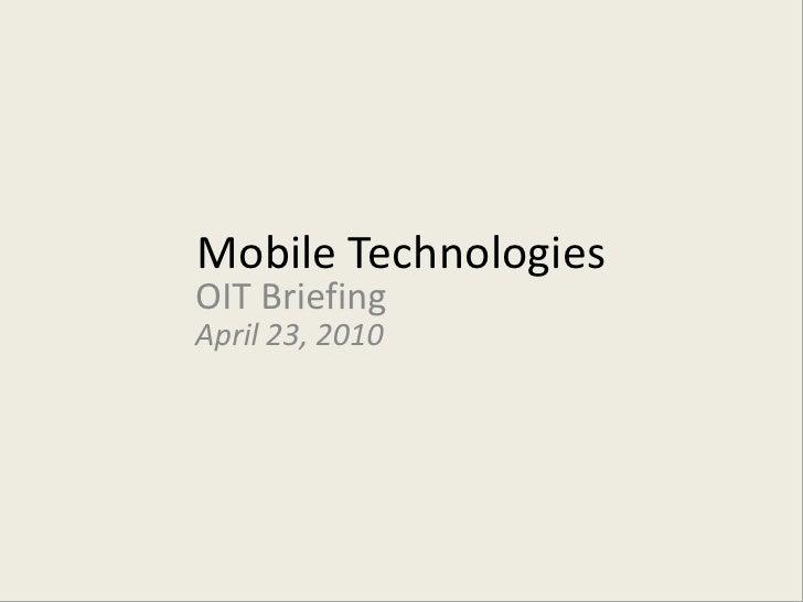 Mobile Technologies<br />OIT Briefing<br />April 23, 2010<br />
