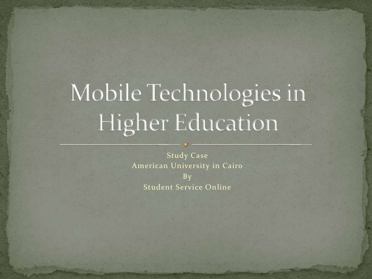 Study Case <br />American University in Cairo<br />By<br />Student Service Online <br />Mobile Technologies in Higher Educ...
