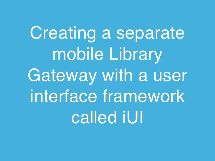 Creating a separate   mobile LibraryGateway with a userinterface framework      called iUI