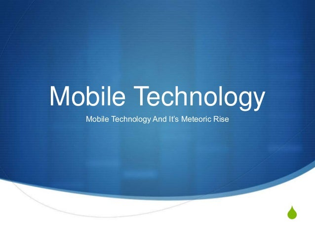 Mobile Technology: Mobile Technology And It's Meteoric Rise