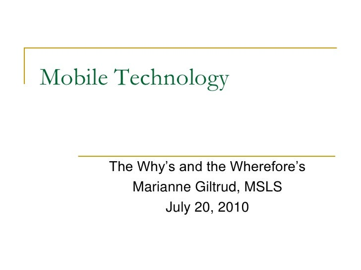 Mobile Technology<br />The Why's and the Wherefore's<br />Marianne Giltrud, MSLS <br />July 20, 2010<br />