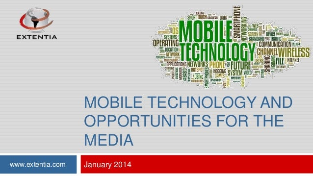 MOBILE TECHNOLOGY AND OPPORTUNITIES FOR THE MEDIA www.extentia.com  January 2014