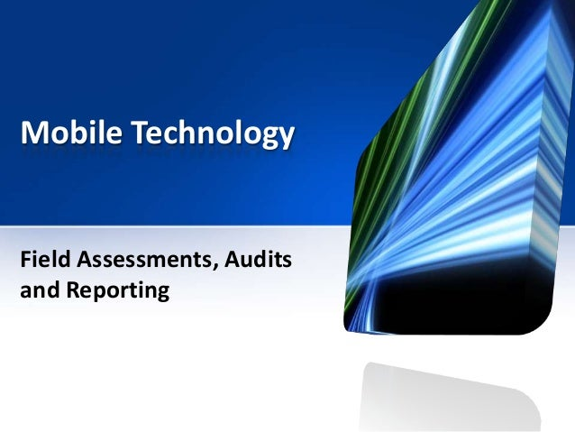 Mobile TechnologyField Assessments, Auditsand Reporting