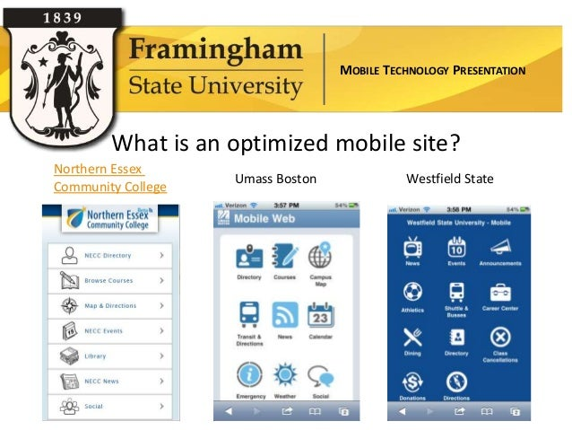 MOBILE TECHNOLOGY PRESENTATION        What is an optimized mobile site?Northern Essex                    Umass Boston     ...