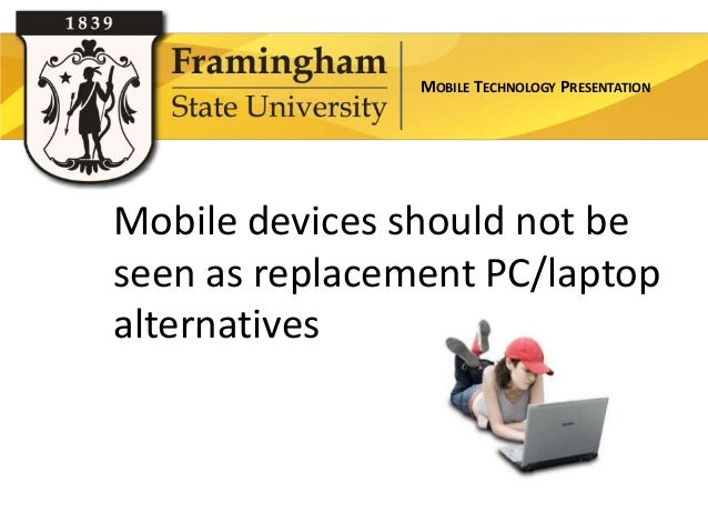 MOBILE TECHNOLOGY PRESENTATIONMobile devices should not beseen as replacement PC/laptopalternatives