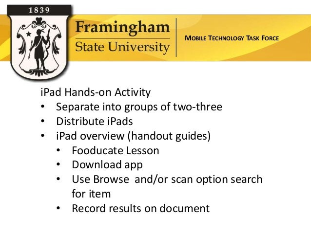 MOBILE TECHNOLOGY TASK FORCEiPad Hands-on Activity• Separate into groups of two-three• Distribute iPads• iPad overview (ha...
