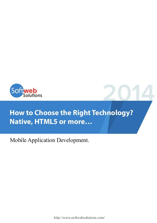 2014 How to Choose the Right Technology? Native, HTML5 or more… Mobile Application Development.  http://www.softwebsolutio...