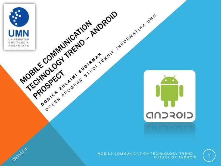 Mobile COMMUNICATION technology TREND – ANDROID PROSPECT<br />DodickzulaimisudirmaN<br />Dosen Program studiteknikinformat...