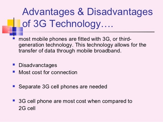 4g technology advantages and disadvantages Here are 5 advantages and 5 disadvantages of reliance jio 4g sim against its rivals written by: chakri here are some of the advantages and disadvantages of the network stay tuned to gizbot for more updates stay updated with latest technology news & gadget reviews.