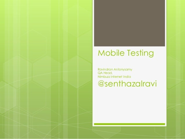 Mobile TestingRavindran AntonysamyQA Head,Nimbuzz Internet India@senthazalravi