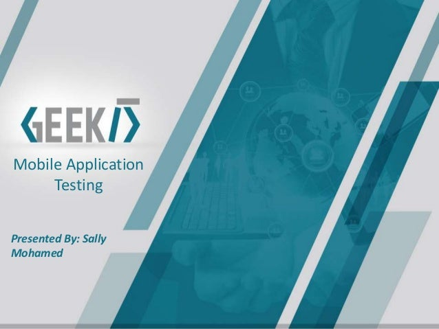 Mobile Application Testing Presented By: Sally Mohamed